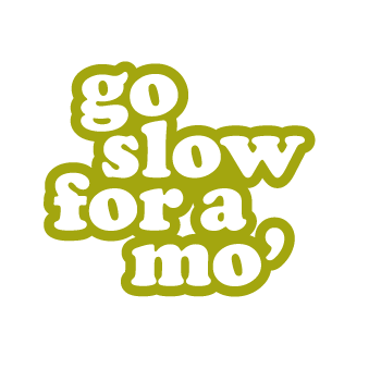 Go Slow For A Mo